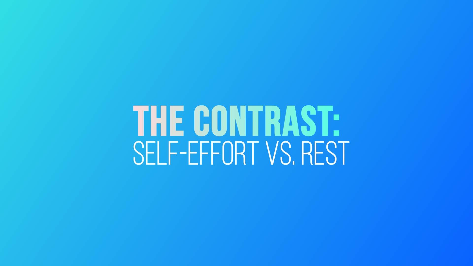 Grace Life Academy The Contrast: Self-Effort vs. Rest